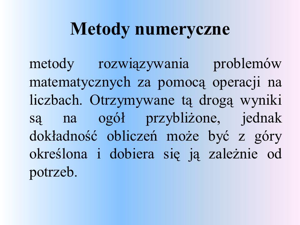 Metody numeryczne metody rozwiązywania problemów matematycznych za pomocą operacji na liczbach.