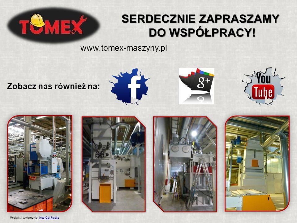 SERDECZNIE ZAPRASZAMY DO WSPÓŁPRACY! Zobacz nas również na: www.tomex-maszyny.pl Projekt i wykonanie: InterCel PolskaInterCel Polska