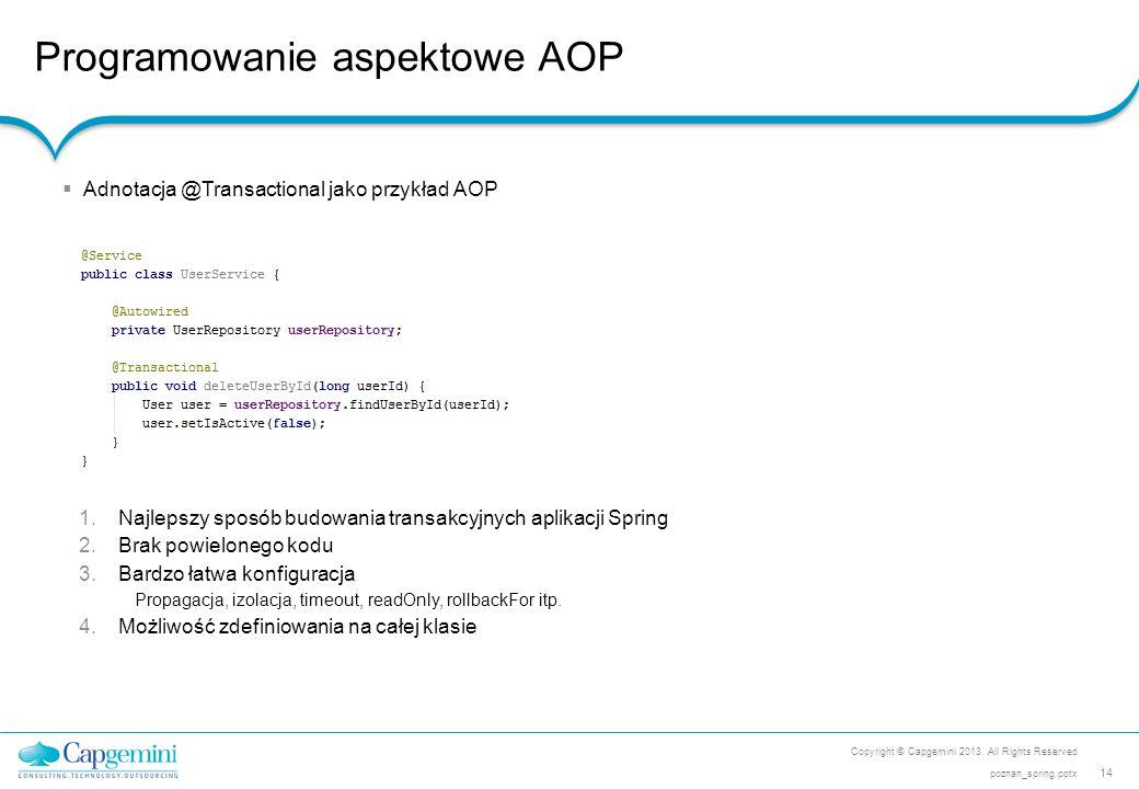 Programowanie aspektowe AOP Copyright © Capgemini 2013. All Rights Reserved 14 poznan_spring.pptx  Adnotacja @Transactional jako przykład AOP 1.Najle