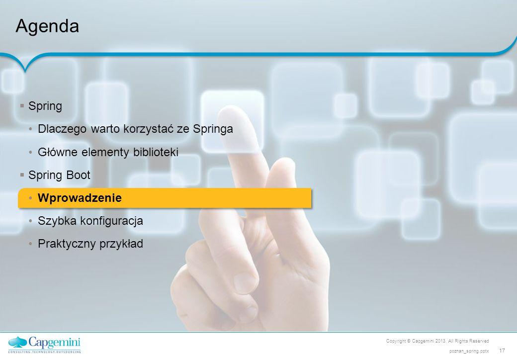 Copyright © Capgemini 2013. All Rights Reserved 17 poznan_spring.pptx Agenda  Spring Dlaczego warto korzystać ze Springa Główne elementy biblioteki 