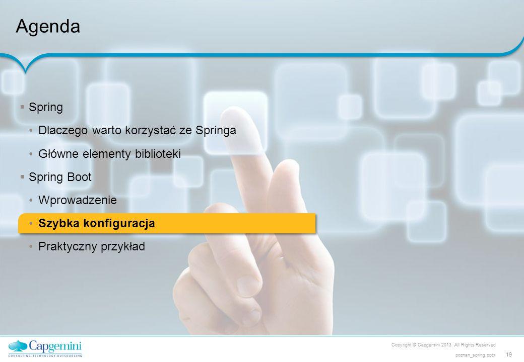 Copyright © Capgemini 2013. All Rights Reserved 19 poznan_spring.pptx Agenda  Spring Dlaczego warto korzystać ze Springa Główne elementy biblioteki 