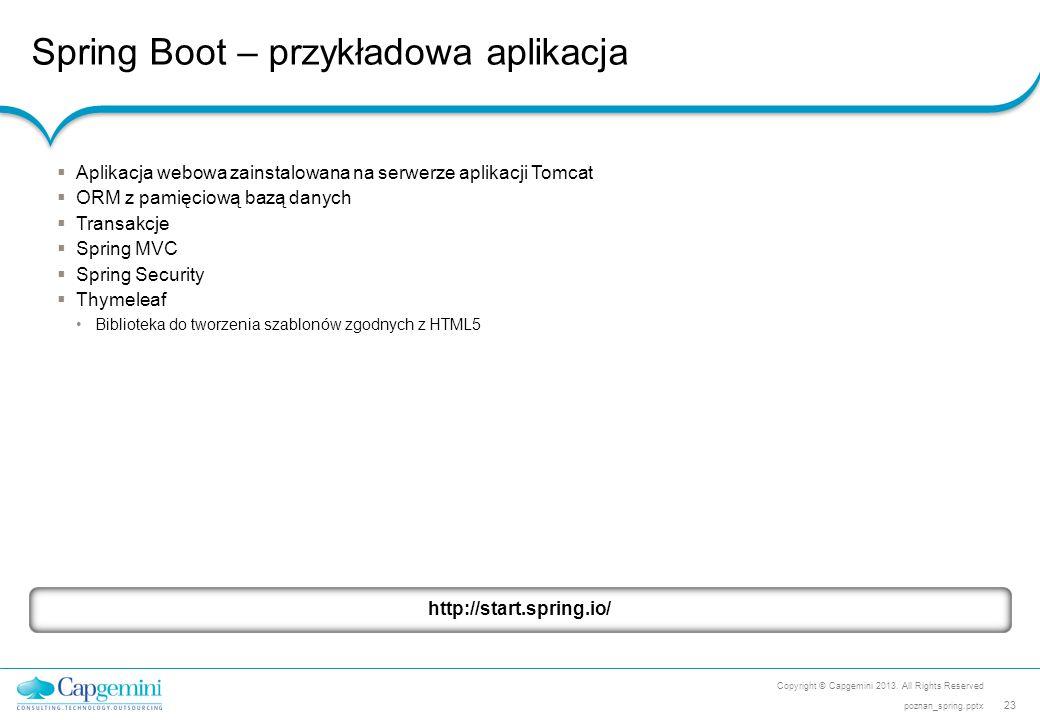 Spring Boot – przykładowa aplikacja Copyright © Capgemini 2013. All Rights Reserved 23 poznan_spring.pptx  Aplikacja webowa zainstalowana na serwerze