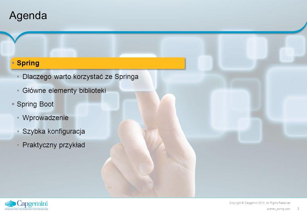 Copyright © Capgemini 2013. All Rights Reserved 3 poznan_spring.pptx Agenda  Spring Dlaczego warto korzystać ze Springa Główne elementy biblioteki 
