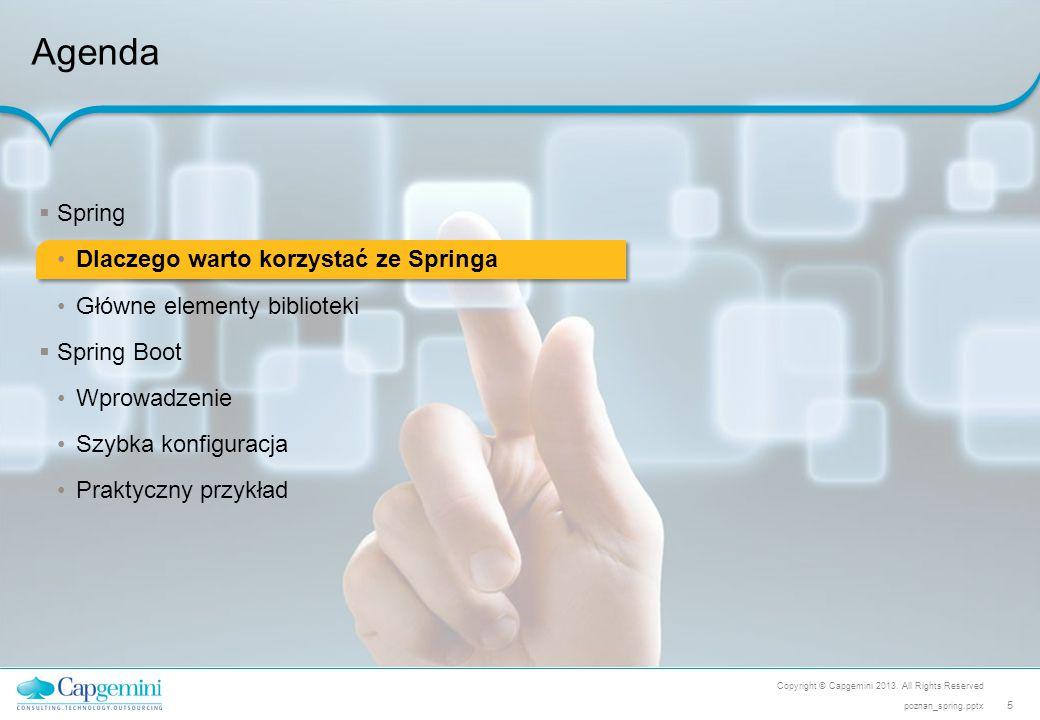 Copyright © Capgemini 2013. All Rights Reserved 5 poznan_spring.pptx Agenda  Spring Dlaczego warto korzystać ze Springa Główne elementy biblioteki 