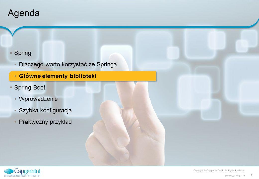 Copyright © Capgemini 2013. All Rights Reserved 7 poznan_spring.pptx Agenda  Spring Dlaczego warto korzystać ze Springa Główne elementy biblioteki 