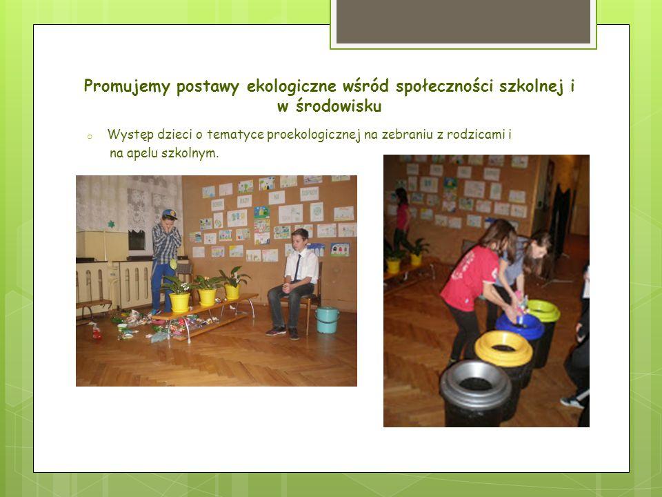 Promujemy postawy ekologiczne wśród społeczności szkolnej i w środowisku o Występ dzieci o tematyce proekologicznej na zebraniu z rodzicami i na apelu