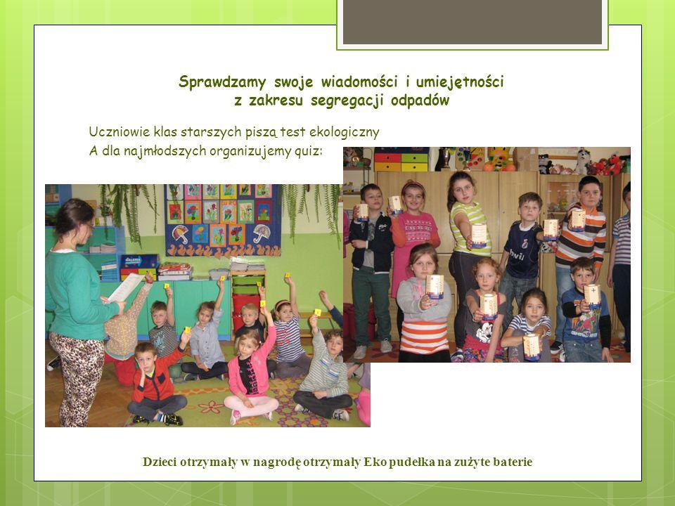 Sprawdzamy swoje wiadomości i umiejętności z zakresu segregacji odpadów Uczniowie klas starszych piszą test ekologiczny A dla najmłodszych organizujem