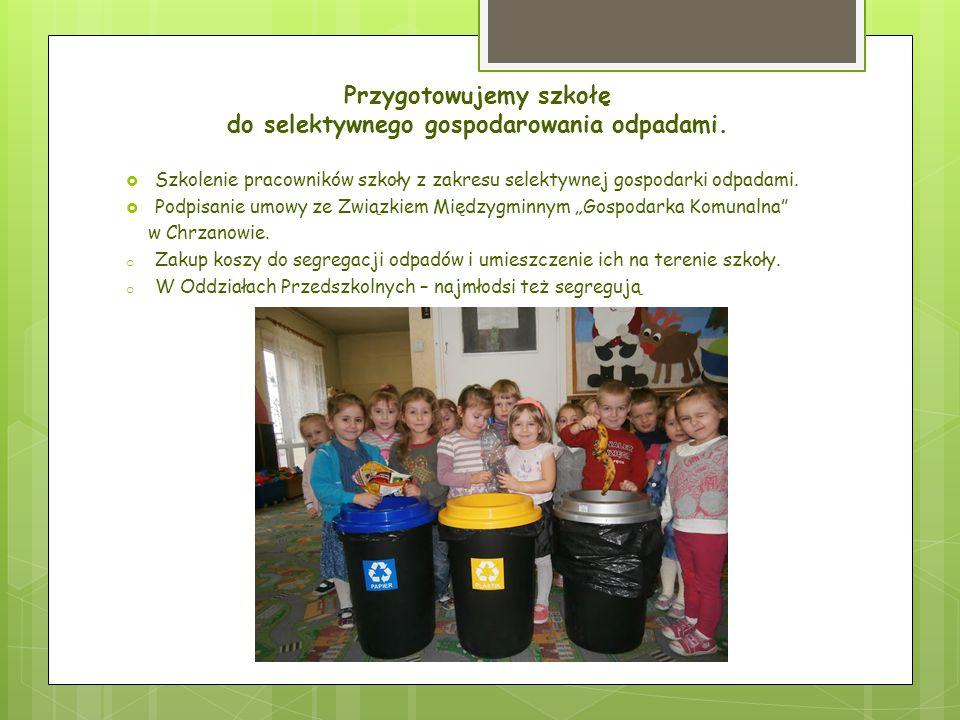 Przygotowujemy szkołę do selektywnego gospodarowania odpadami.  Szkolenie pracowników szkoły z zakresu selektywnej gospodarki odpadami.  Podpisanie