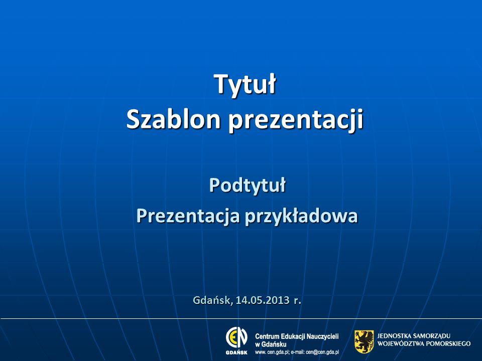 Tytuł Szablon prezentacji Podtytuł Prezentacja przykładowa Gdańsk, 14.05.2013 r.