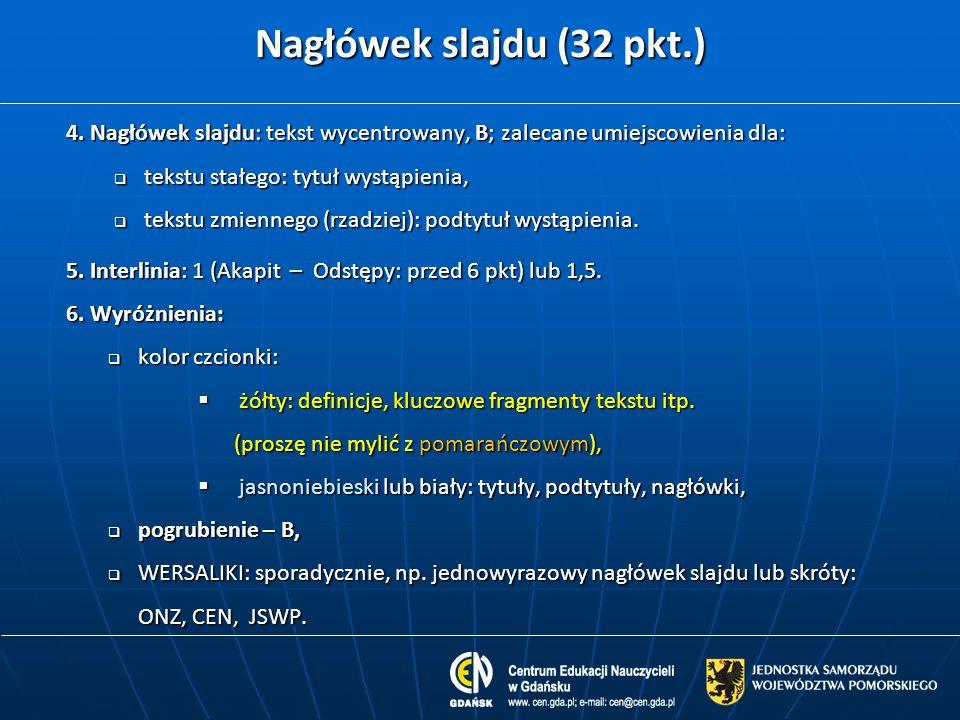 Nagłówek slajdu (32 pkt.) 4. Nagłówek slajdu: tekst wycentrowany, B; zalecane umiejscowienia dla:  tekstu stałego: tytuł wystąpienia,  tekstu zmienn