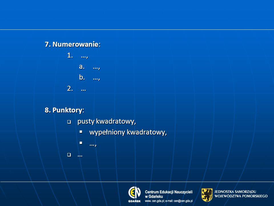 7. Numerowanie: 1.…, a.…, b.…, 2.… 8. Punktory:  pusty kwadratowy,  wypełniony kwadratowy,  …,  …