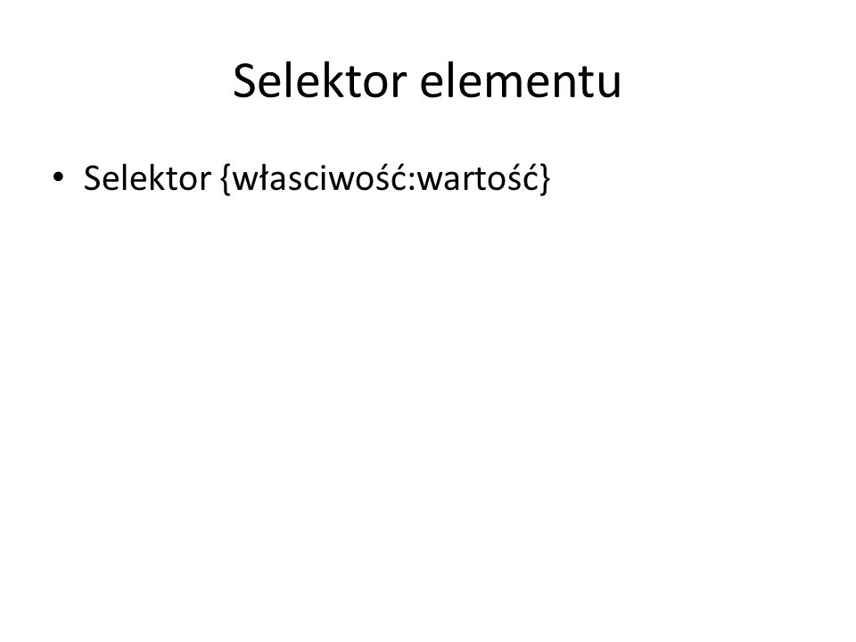 Selektor typu – podstawowy selektor Słuzy do definiowania formatowania znaczników P{color:blue} Ćw 2