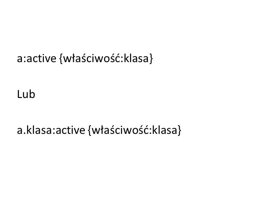 a:active {właściwość:klasa} Lub a.klasa:active {właściwość:klasa}