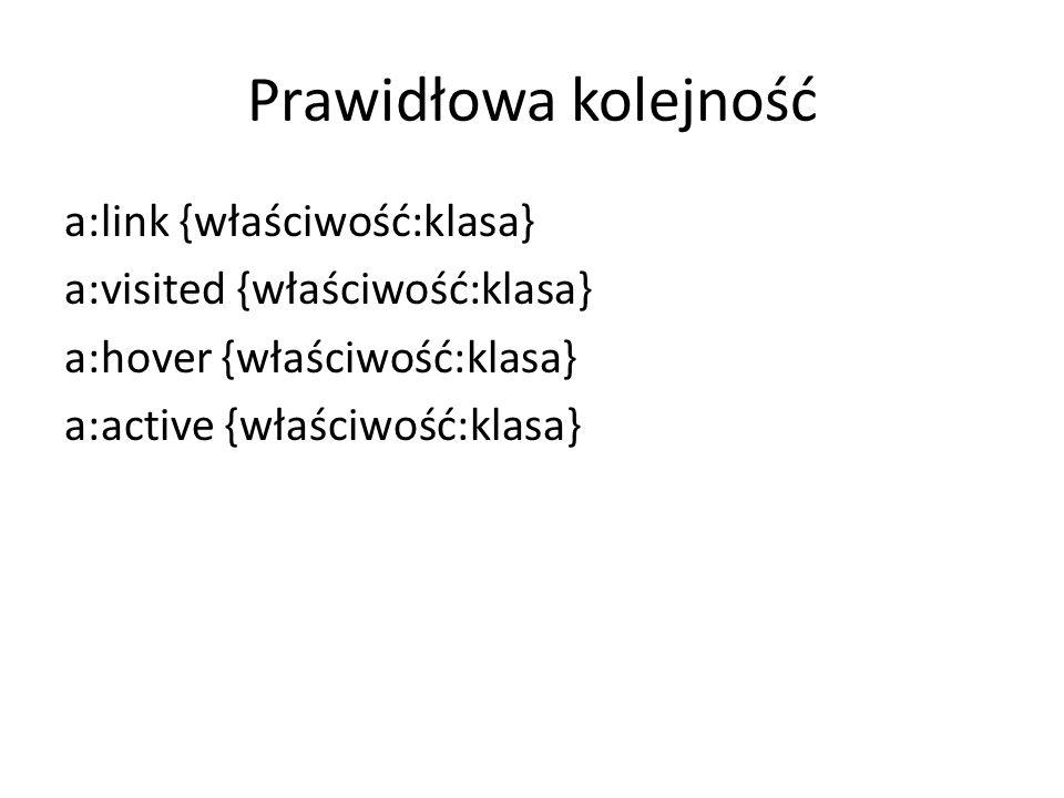 Prawidłowa kolejność a:link {właściwość:klasa} a:visited {właściwość:klasa} a:hover {właściwość:klasa} a:active {właściwość:klasa}