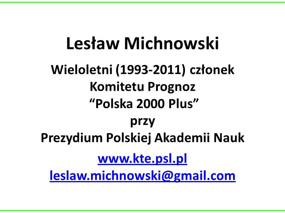"""Lesław Michnowski Wieloletni (1993-2011) członek Komitetu Prognoz """"Polska 2000 Plus"""" przy Prezydium Polskiej Akademii Nauk www.kte.psl.pl leslaw.michn"""