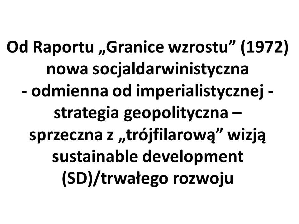 """Od Raportu """"Granice wzrostu"""" (1972) nowa socjaldarwinistyczna - odmienna od imperialistycznej - strategia geopolityczna – sprzeczna z """"trójfilarową"""" w"""
