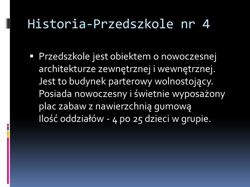 Historia-Przedszkole nr 4  Przedszkole jest obiektem o nowoczesnej architekturze zewnętrznej i wewnętrznej.