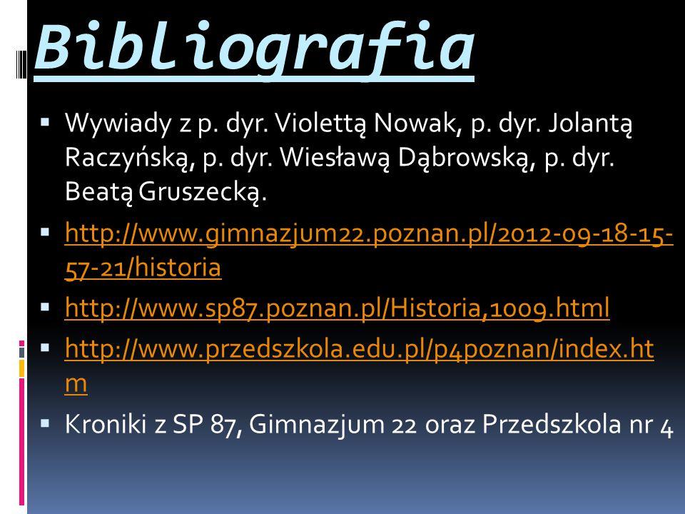 Bibliografia  Wywiady z p. dyr. Violettą Nowak, p. dyr. Jolantą Raczyńską, p. dyr. Wiesławą Dąbrowską, p. dyr. Beatą Gruszecką.  http://www.gimnazju