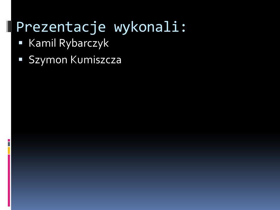 Prezentacje wykonali:  Kamil Rybarczyk  Szymon Kumiszcza