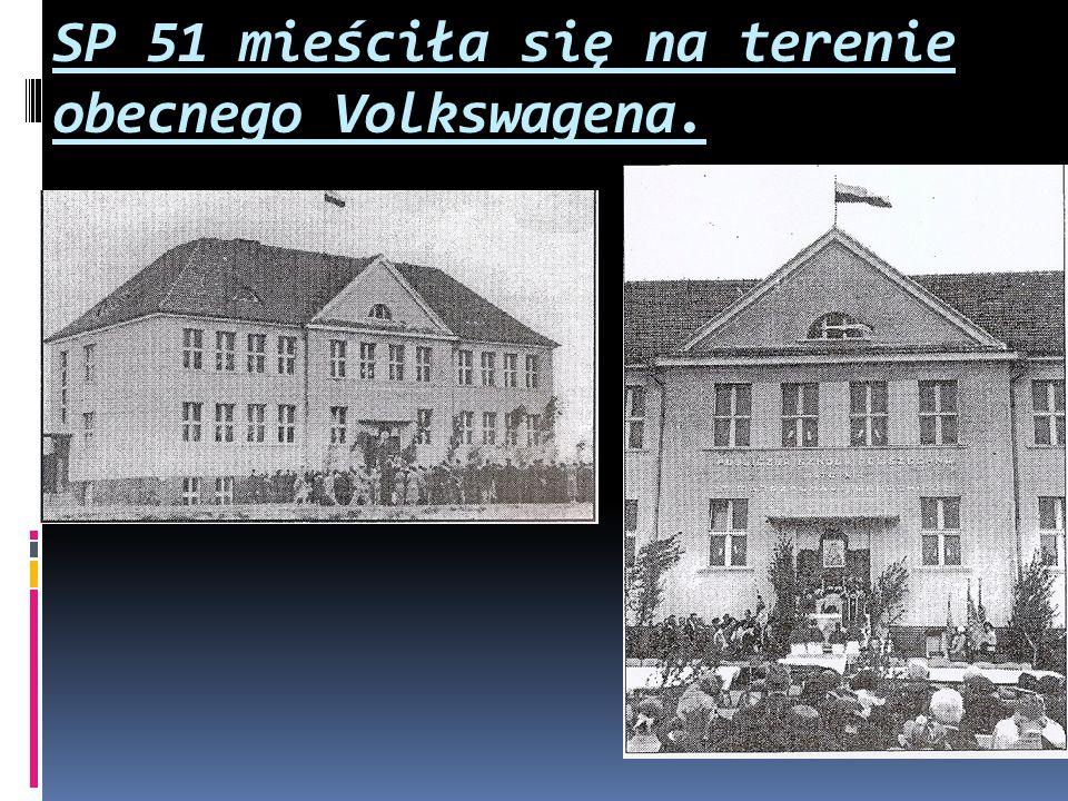 SP 51 mieściła się na terenie obecnego Volkswagena.
