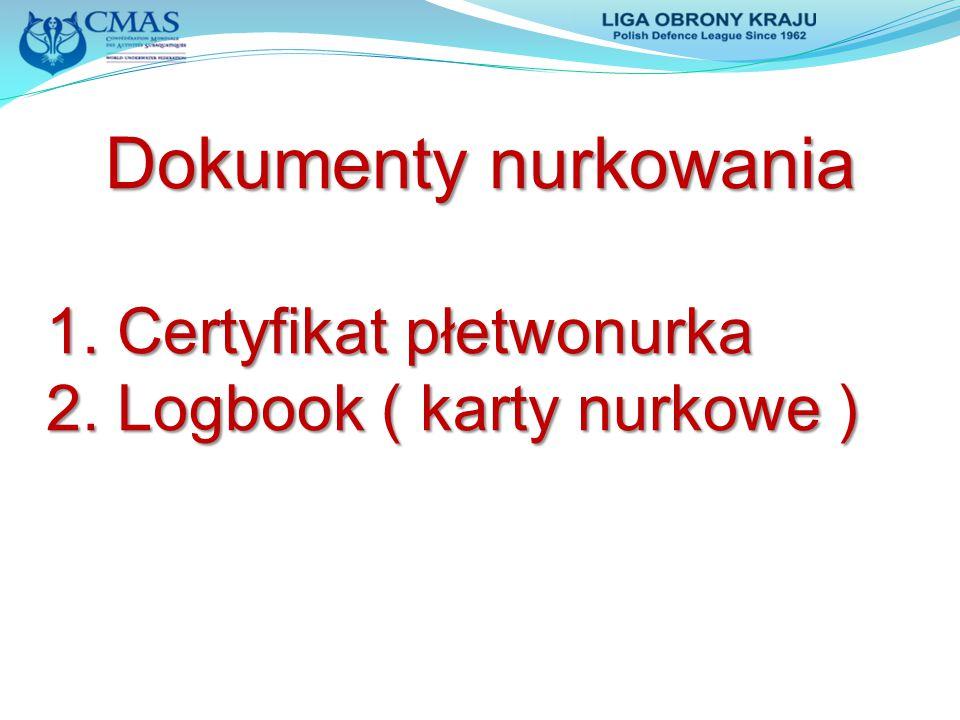 Dokumenty nurkowania 1. Certyfikat płetwonurka 1. Certyfikat płetwonurka 2. Logbook ( karty nurkowe ) 2. Logbook ( karty nurkowe )