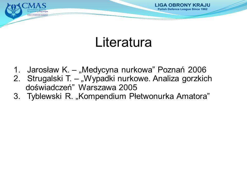 """Literatura 1. Jarosław K. – """"Medycyna nurkowa"""" Poznań 2006 2. Strugalski T. – """"Wypadki nurkowe. Analiza gorzkich doświadczeń"""" Warszawa 2005 3. Tyblews"""