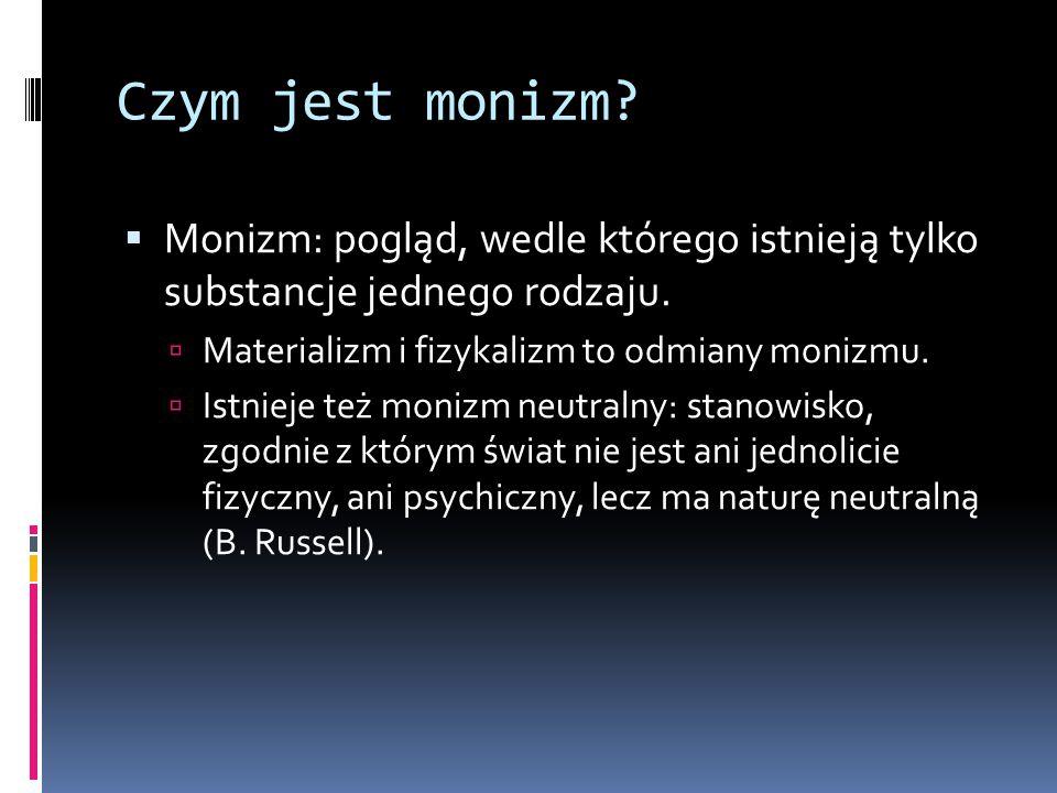 Czym jest monizm. Monizm: pogląd, wedle którego istnieją tylko substancje jednego rodzaju.