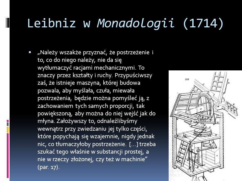 """Leibniz w Monadologii (1714)  """"Należy wszakże przyznać, że postrzeżenie i to, co do niego należy, nie da się wytłumaczyć racjami mechanicznymi."""