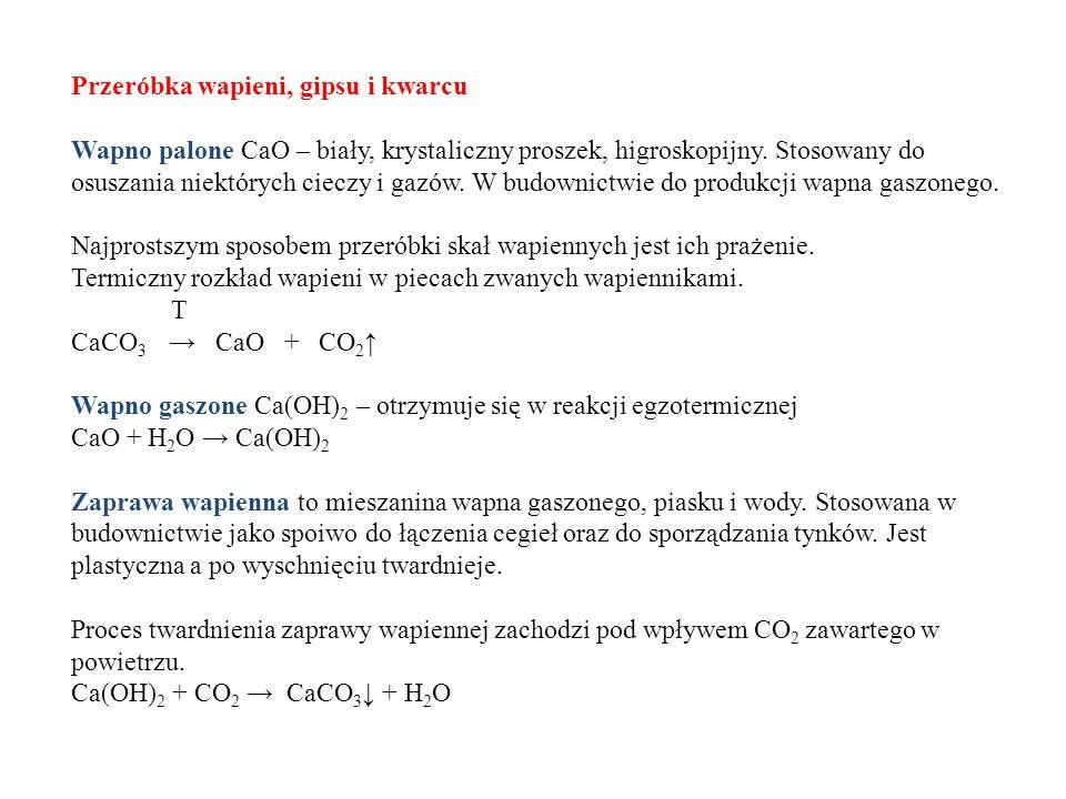 Przeróbka wapieni, gipsu i kwarcu Wapno palone CaO – biały, krystaliczny proszek, higroskopijny.