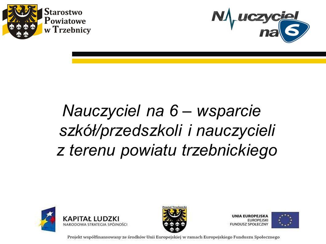 Nauczyciel na 6 – wsparcie szkół/przedszkoli i nauczycieli z terenu powiatu trzebnickiego