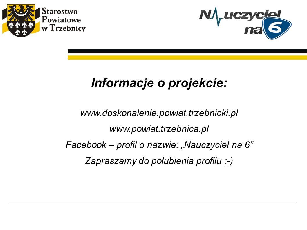 """Informacje o projekcie: www.doskonalenie.powiat.trzebnicki.pl www.powiat.trzebnica.pl Facebook – profil o nazwie: """"Nauczyciel na 6"""" Zapraszamy do polu"""
