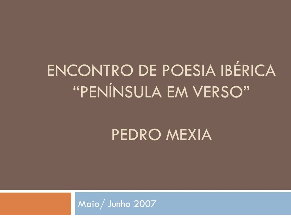 ENCONTRO DE POESIA IBÉRICA PENÍNSULA EM VERSO PEDRO MEXIA Maio/ Junho 2007