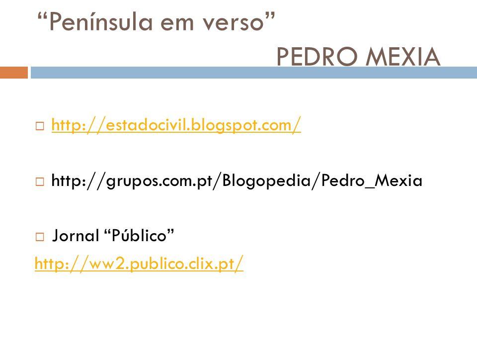 Península em verso PEDRO MEXIA  http://estadocivil.blogspot.com/ http://estadocivil.blogspot.com/  http://grupos.com.pt/Blogopedia/Pedro_Mexia  Jornal Público http://ww2.publico.clix.pt/