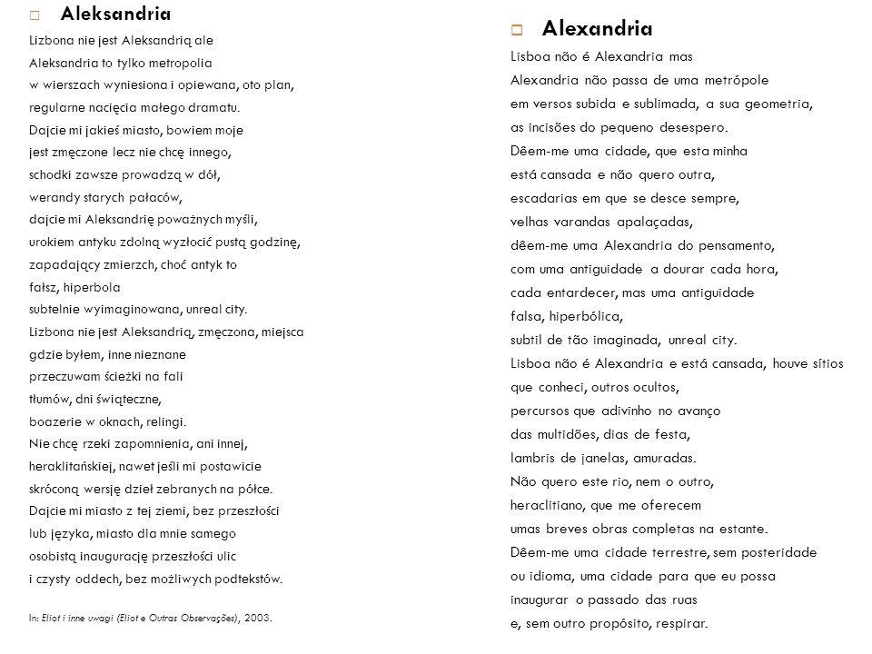  Aleksandria Lizbona nie jest Aleksandrią ale Aleksandria to tylko metropolia w wierszach wyniesiona i opiewana, oto plan, regularne nacięcia małego dramatu.