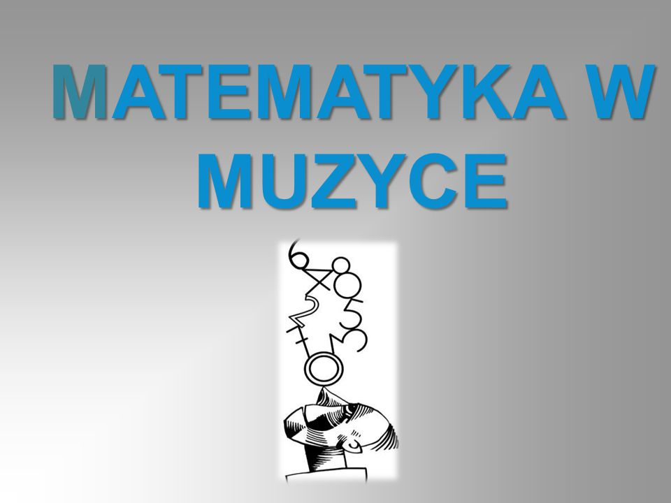 MATEMATYKA MATEMATYKA Nauka ścisła, która jest domeną ludzkiego umysłu MUZYKA MUZYKA Jest sztuką, i odnosi się bezpośrednio do naszych emocji