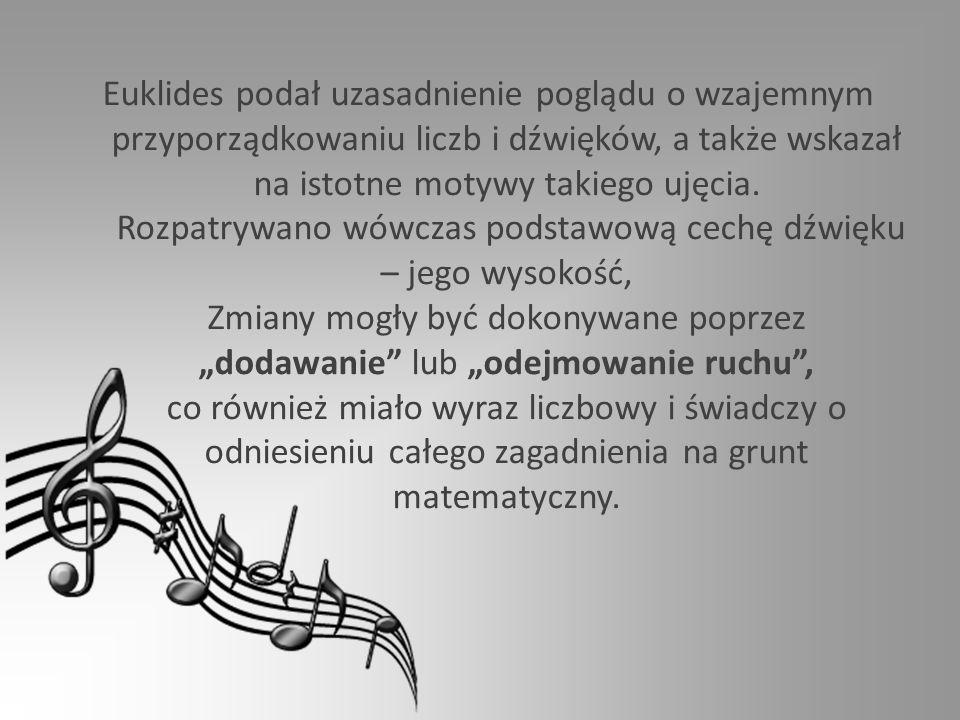 Euklides podał uzasadnienie poglądu o wzajemnym przyporządkowaniu liczb i dźwięków, a także wskazał na istotne motywy takiego ujęcia. Rozpatrywano wów