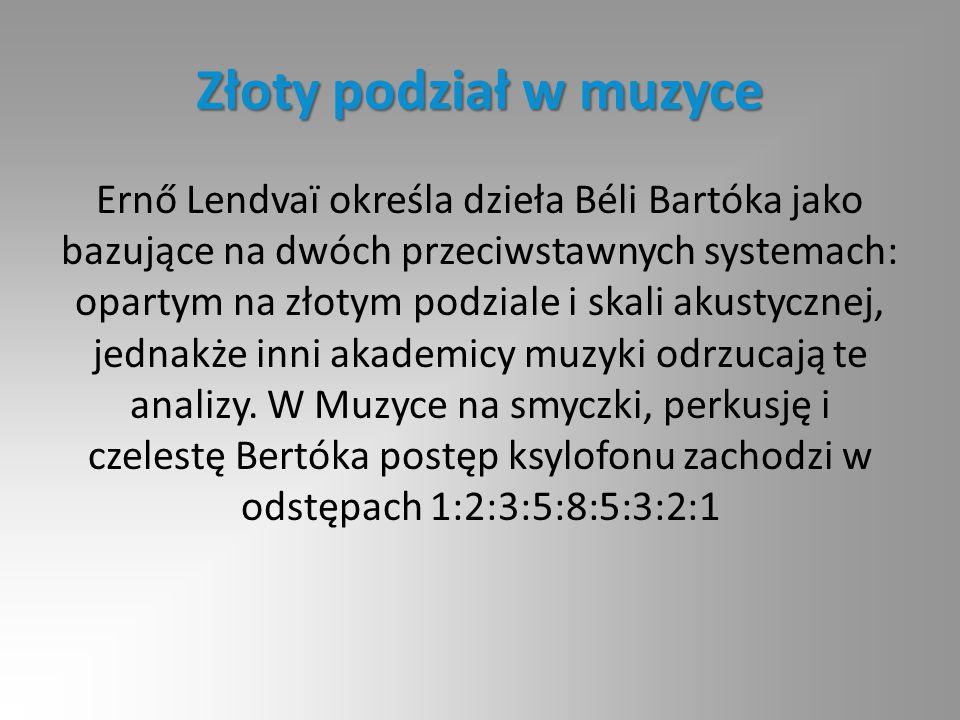 Złoty podział w muzyce Ernő Lendvaï określa dzieła Béli Bartóka jako bazujące na dwóch przeciwstawnych systemach: opartym na złotym podziale i skali a