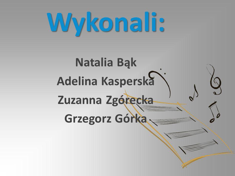Wykonali: Natalia Bąk Adelina Kasperska Zuzanna Zgórecka Grzegorz Górka