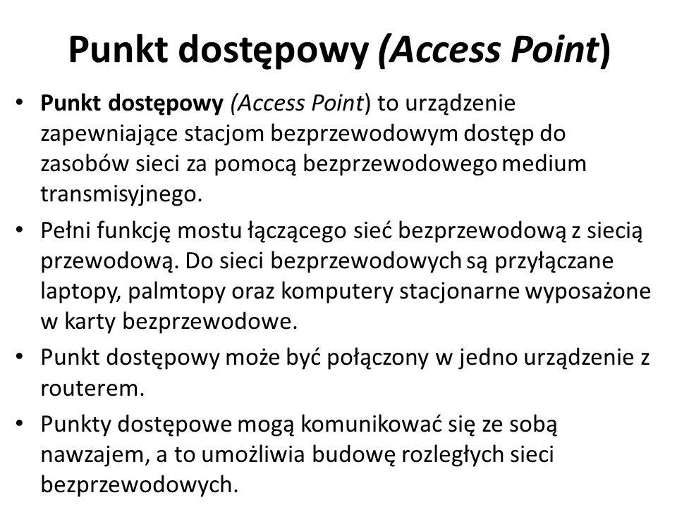 Punkt dostępowy (Access Point) Punkt dostępowy (Access Point) to urządzenie zapewniające stacjom bezprzewodowym dostęp do zasobów sieci za pomocą bezp