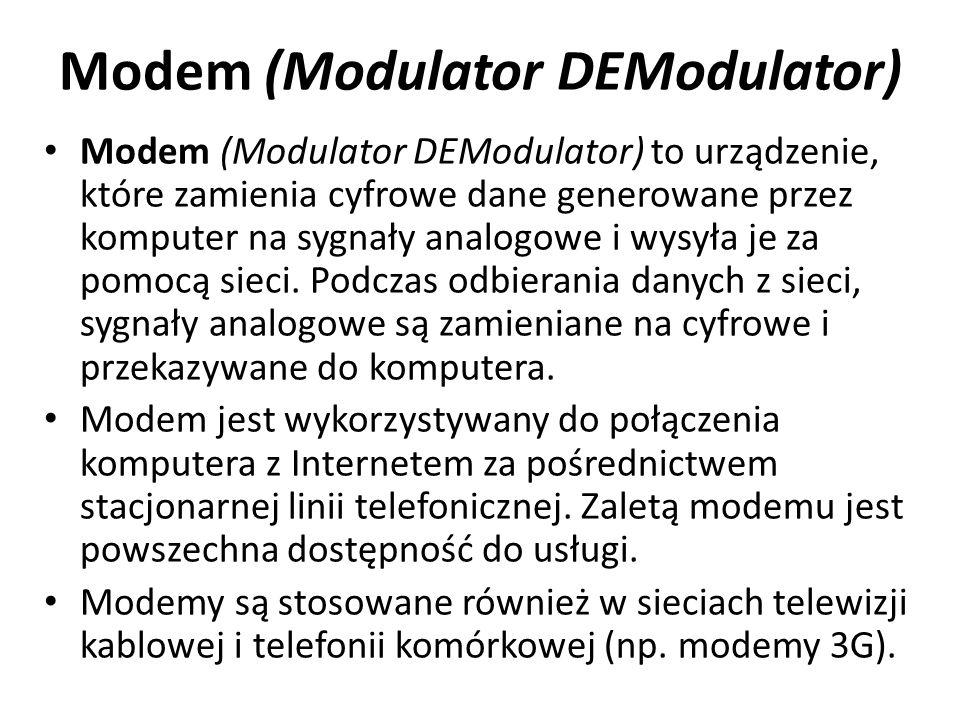 Modem (Modulator DEModulator) Modem (Modulator DEModulator) to urządzenie, które zamienia cyfrowe dane generowane przez komputer na sygnały analogowe