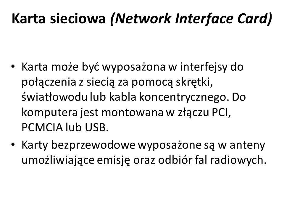 Karta sieciowa (Network Interface Card) Karta może być wyposażona w interfejsy do połączenia z siecią za pomocą skrętki, światłowodu lub kabla koncent