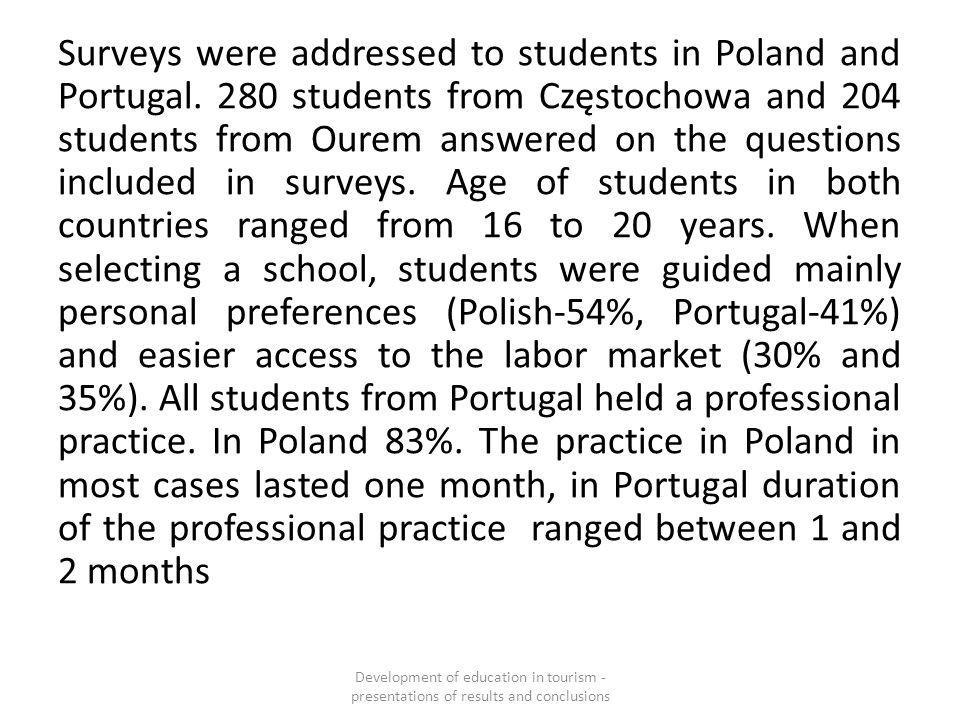 Surveys were addressed to students in Poland and Portugal. 280 students from Częstochowa and 204 students from Ourem answered on the questions include