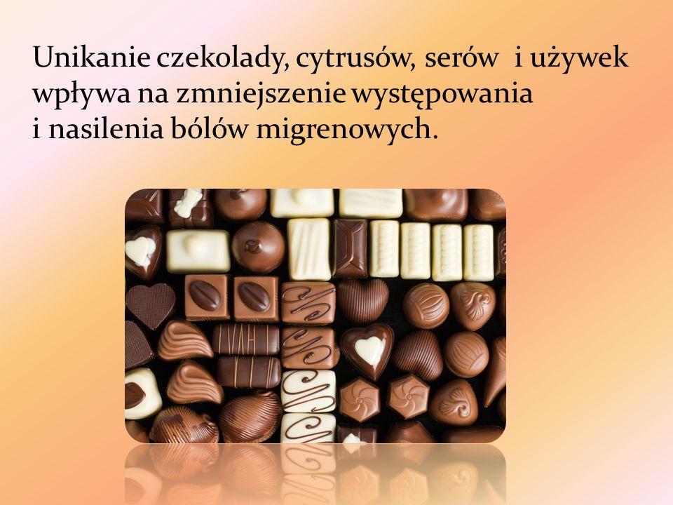 Unikanie czekolady, cytrusów, serów i używek wpływa na zmniejszenie występowania i nasilenia bólów migrenowych.