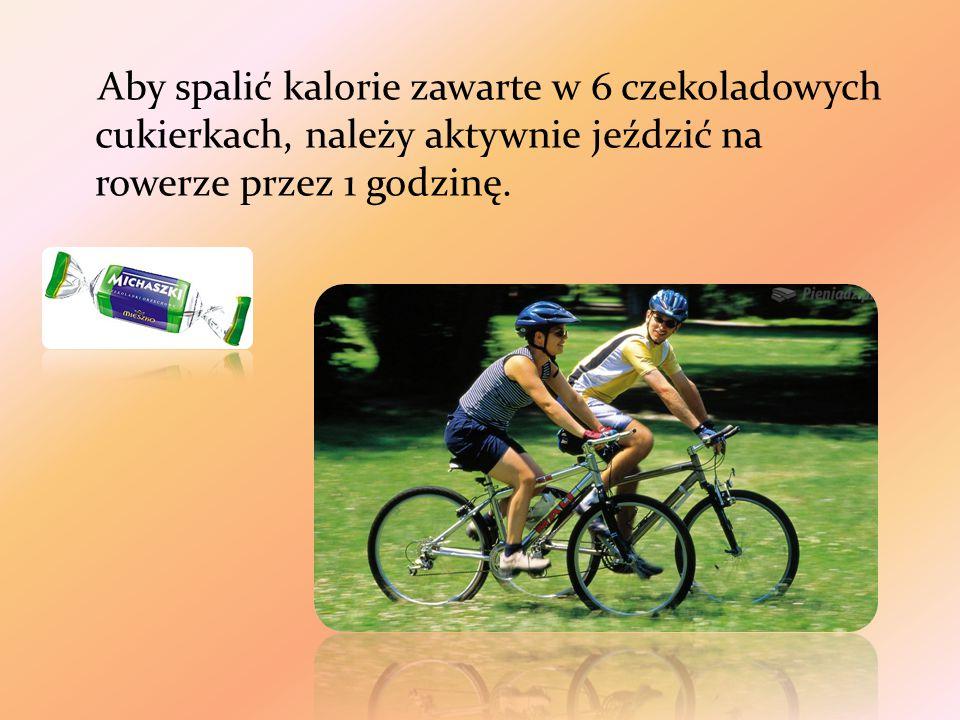 Aby spalić kalorie zawarte w 6 czekoladowych cukierkach, należy aktywnie jeździć na rowerze przez 1 godzinę.