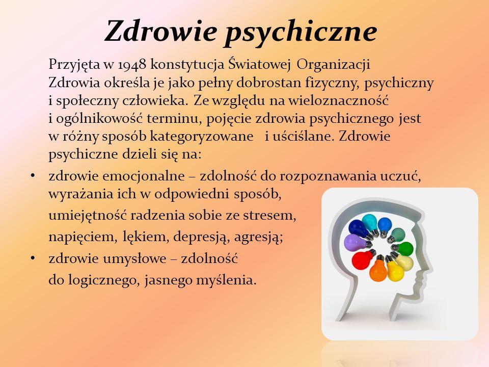 Zdrowie psychiczne Przyjęta w 1948 konstytucja Światowej Organizacji Zdrowia określa je jako pełny dobrostan fizyczny, psychiczny i społeczny człowieka.