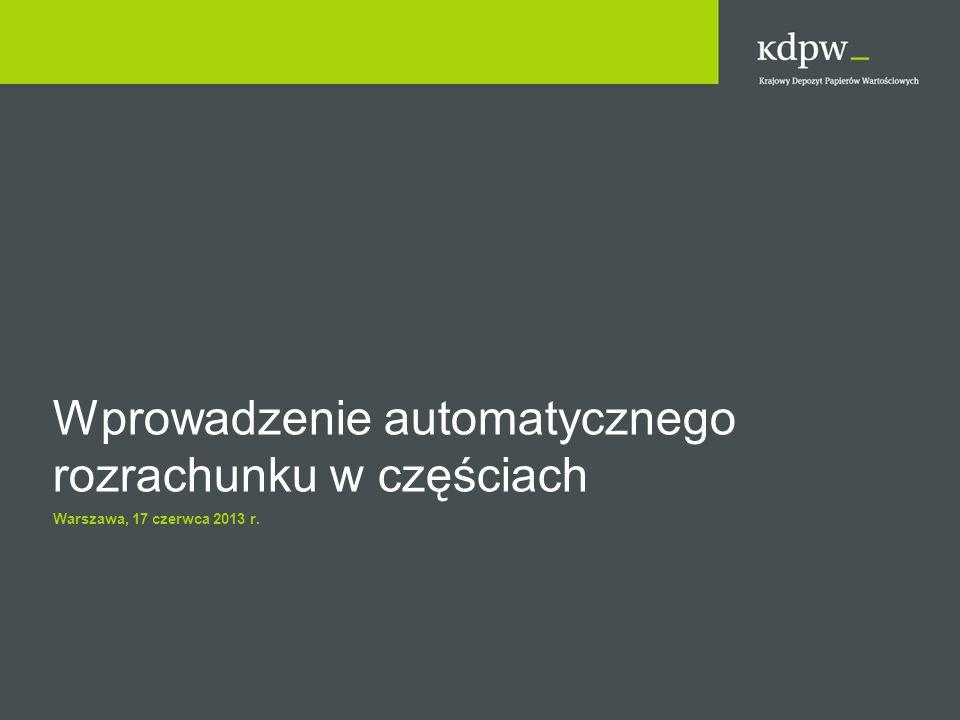 Wprowadzenie automatycznego rozrachunku w częściach Warszawa, 17 czerwca 2013 r.