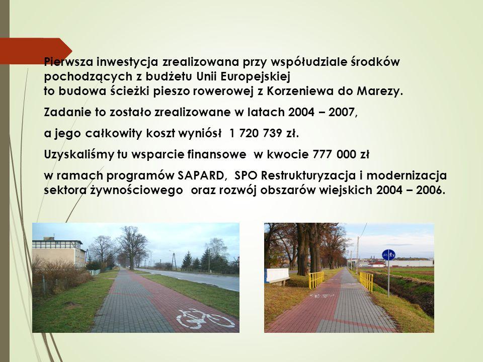  Pierwsza inwestycja zrealizowana przy współudziale środków pochodzących z budżetu Unii Europejskiej to budowa ścieżki pieszo rowerowej z Korzeniewa do Marezy.