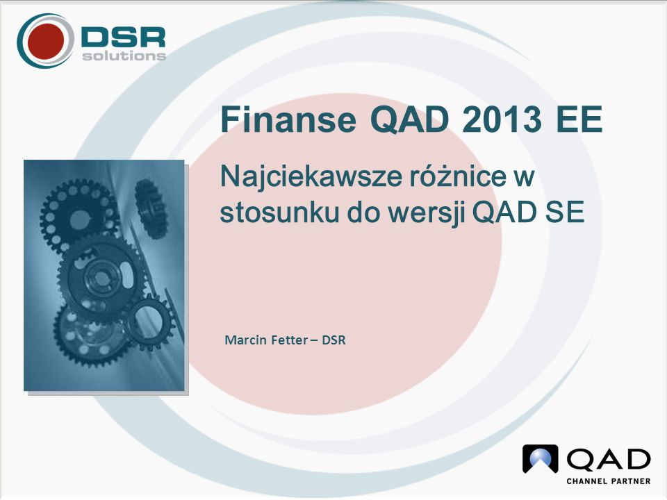 Marcin Fetter – DSR Finanse QAD 2013 EE Najciekawsze różnice w stosunku do wersji QAD SE