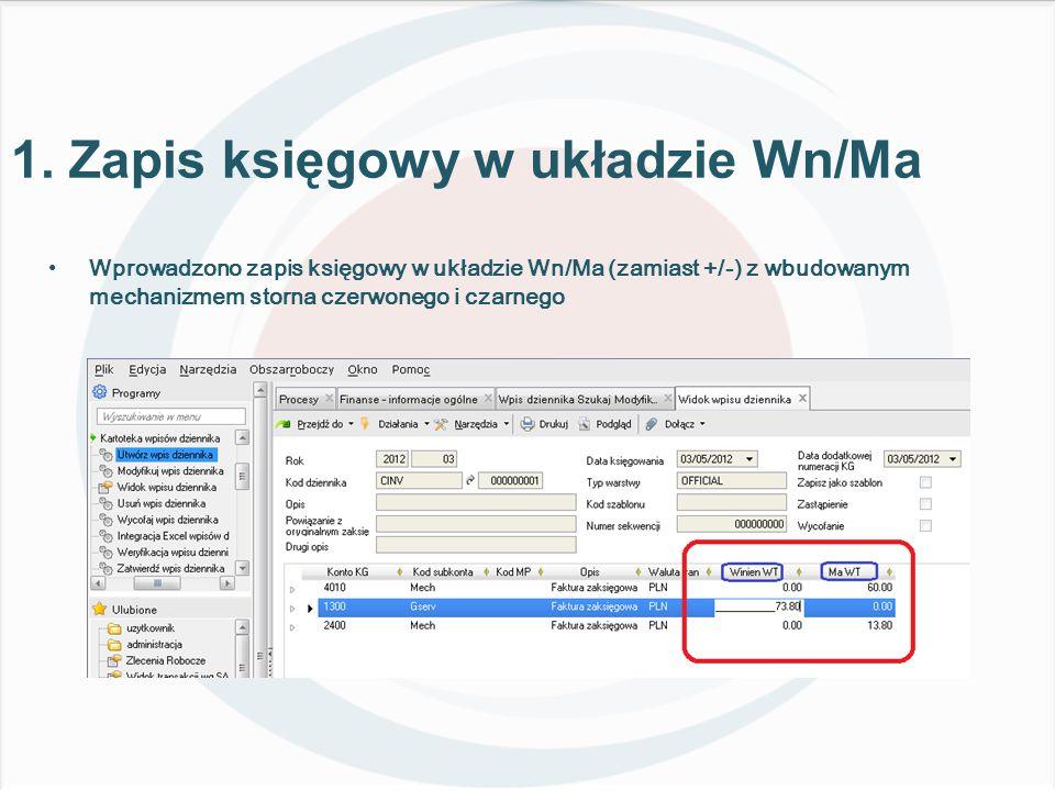 Wprowadzono zapis księgowy w układzie Wn/Ma (zamiast +/-) z wbudowanym mechanizmem storna czerwonego i czarnego 1.