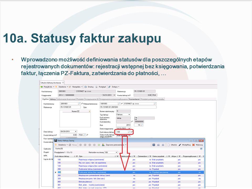 Wprowadzono możliwość definiowania statusów dla poszczególnych etapów rejestrowanych dokumentów: rejestracji wstępnej bez księgowania, potwierdzania faktur, łączenia PZ-Faktura, zatwierdzania do płatności, … 10a.
